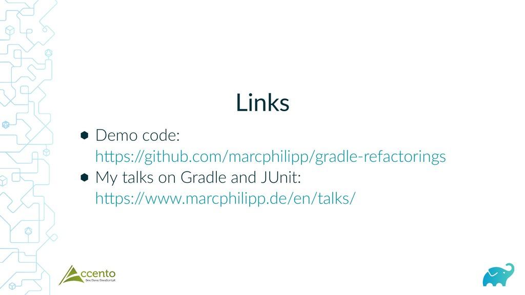 Links ⬢ ⬢ Demo code: My talks on Gradle and JUn...