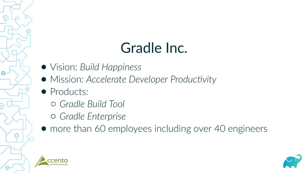 Gradle Inc. ⬢ ⬢ ⬢ ⬡ ⬡ ⬢ Vision: Build Happiness...
