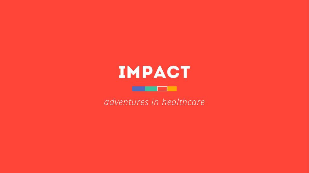 impact adventures in healthcare