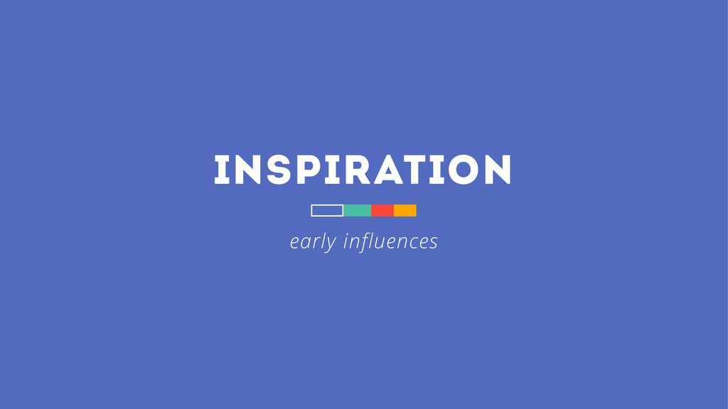 inspiration early influences