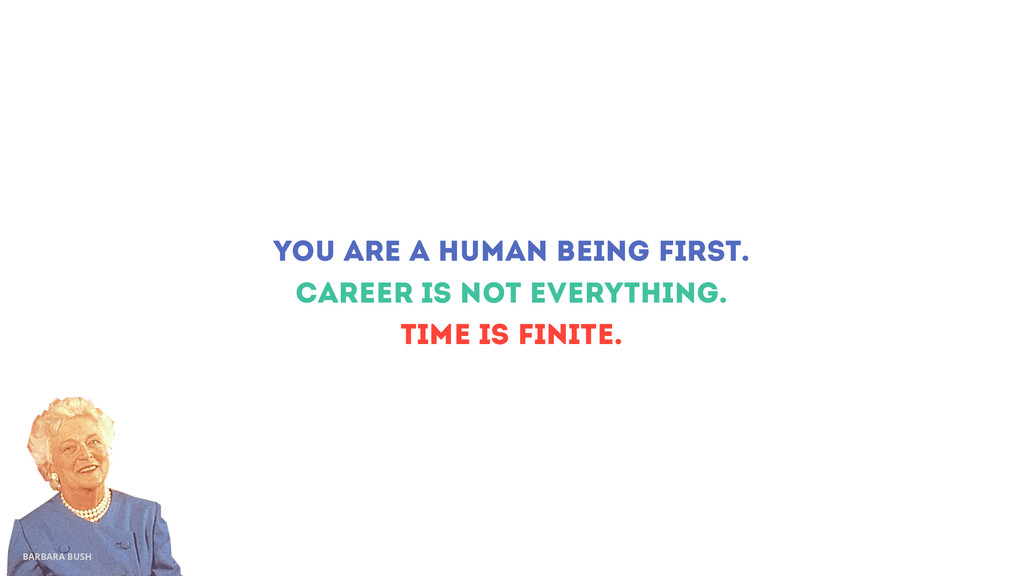 you are a human being first. BARBARA BUSH caree...