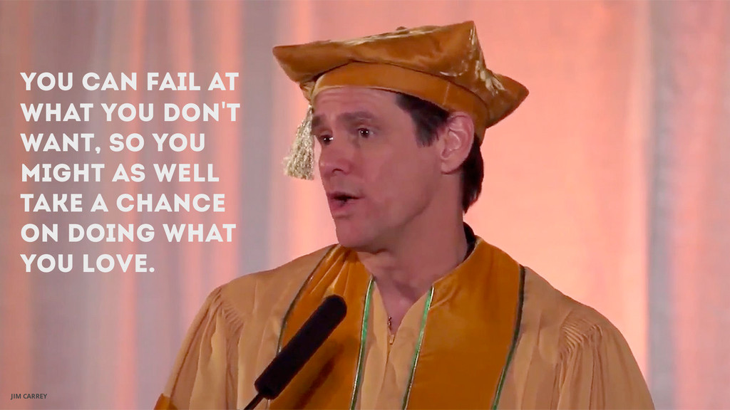 JIM CARREY You can fail at what you don't want,...