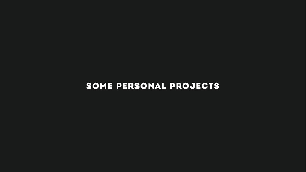 some personal projects