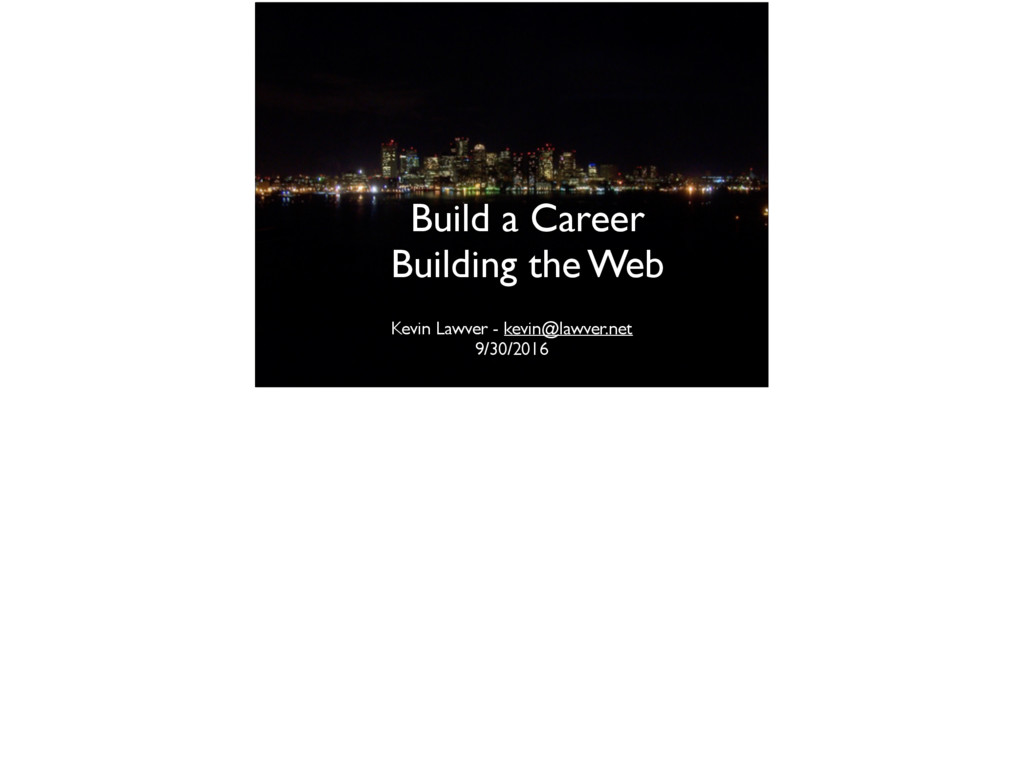 Build a Career Building the Web Kevin Lawver -...