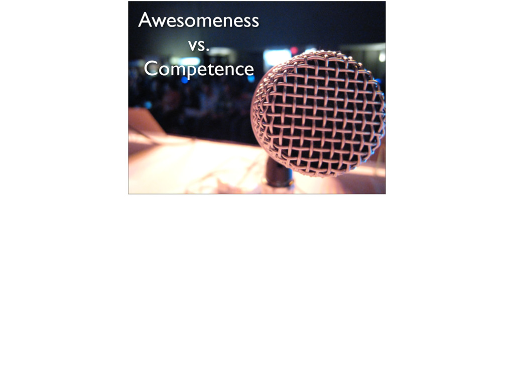Awesomeness vs. Competence