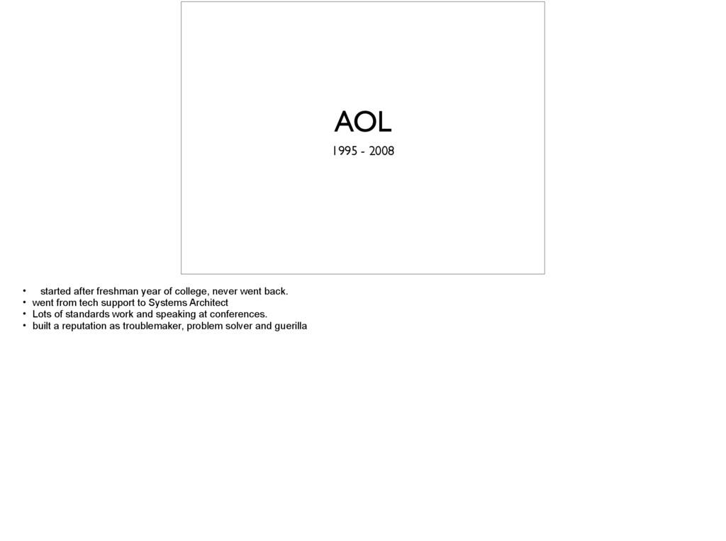 AOL 1995 - 2008 • started after freshman year o...