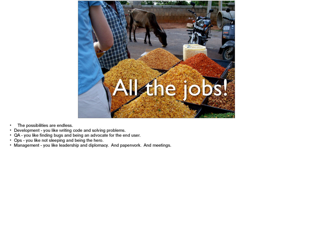 All the jobs! • The possibilities are endless. ...