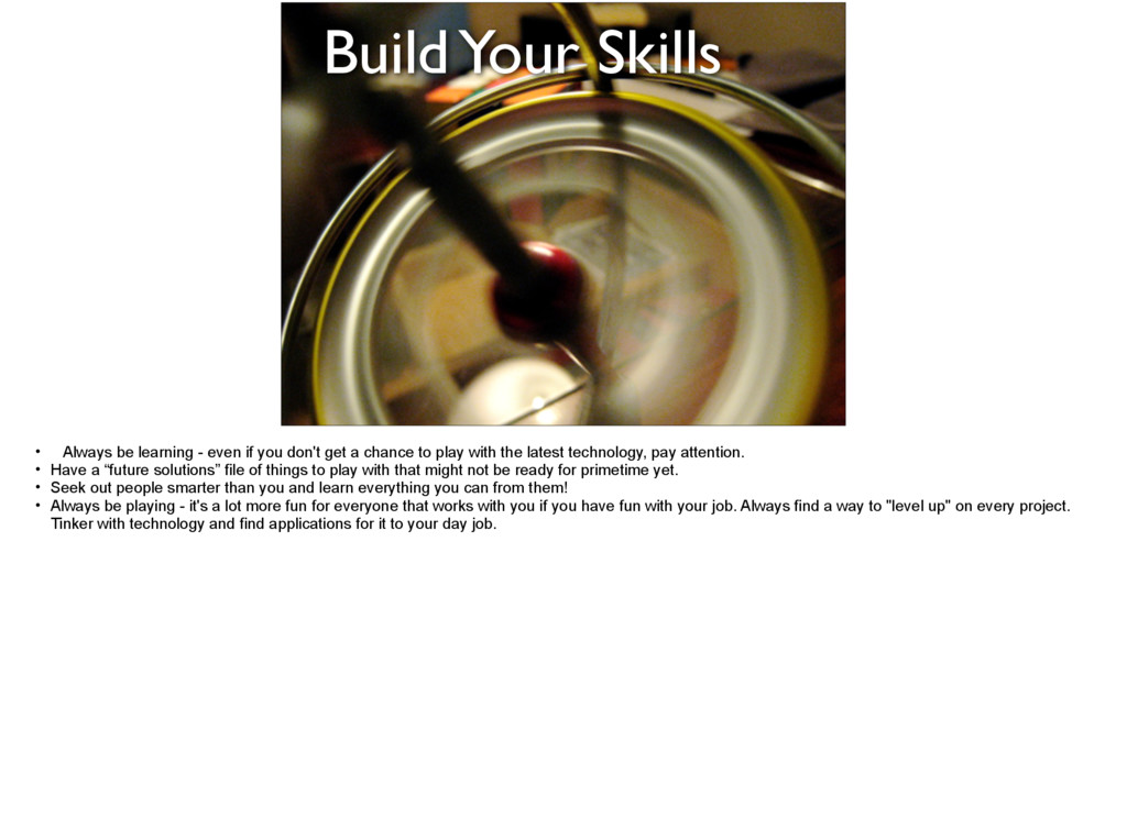 Build Your Skills • Always be learning - even i...