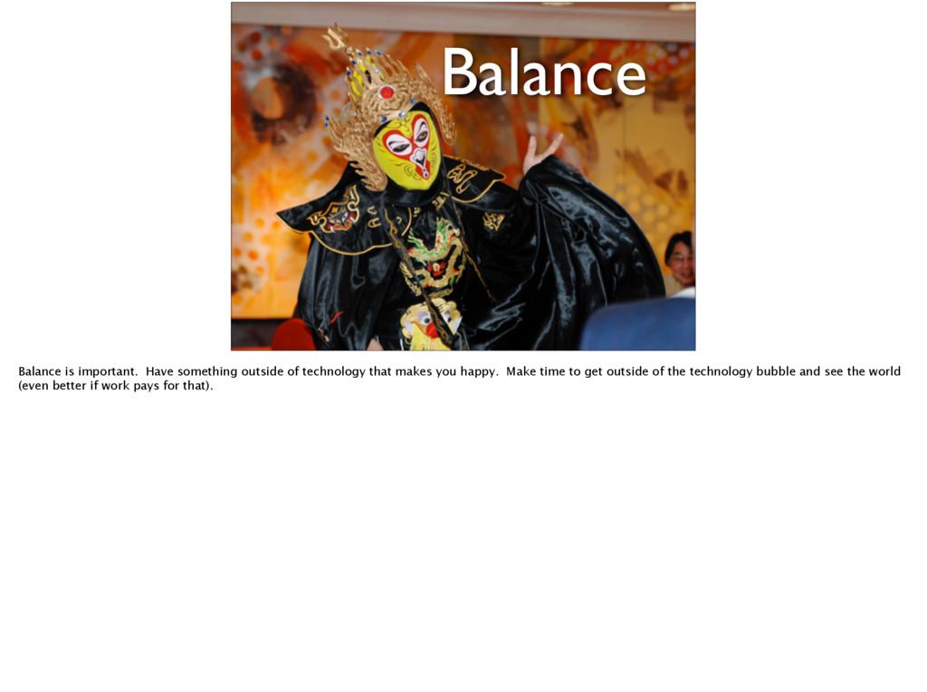 Balance Balance is important. Have something ou...