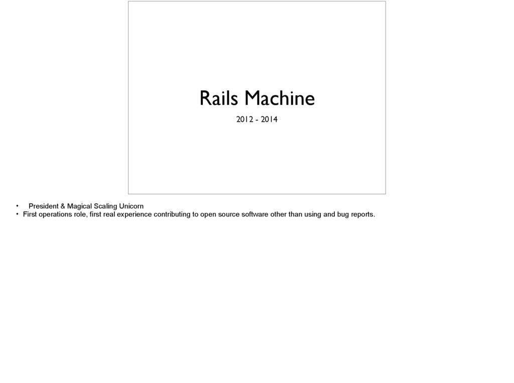 Rails Machine 2012 - 2014 • President & Magical...
