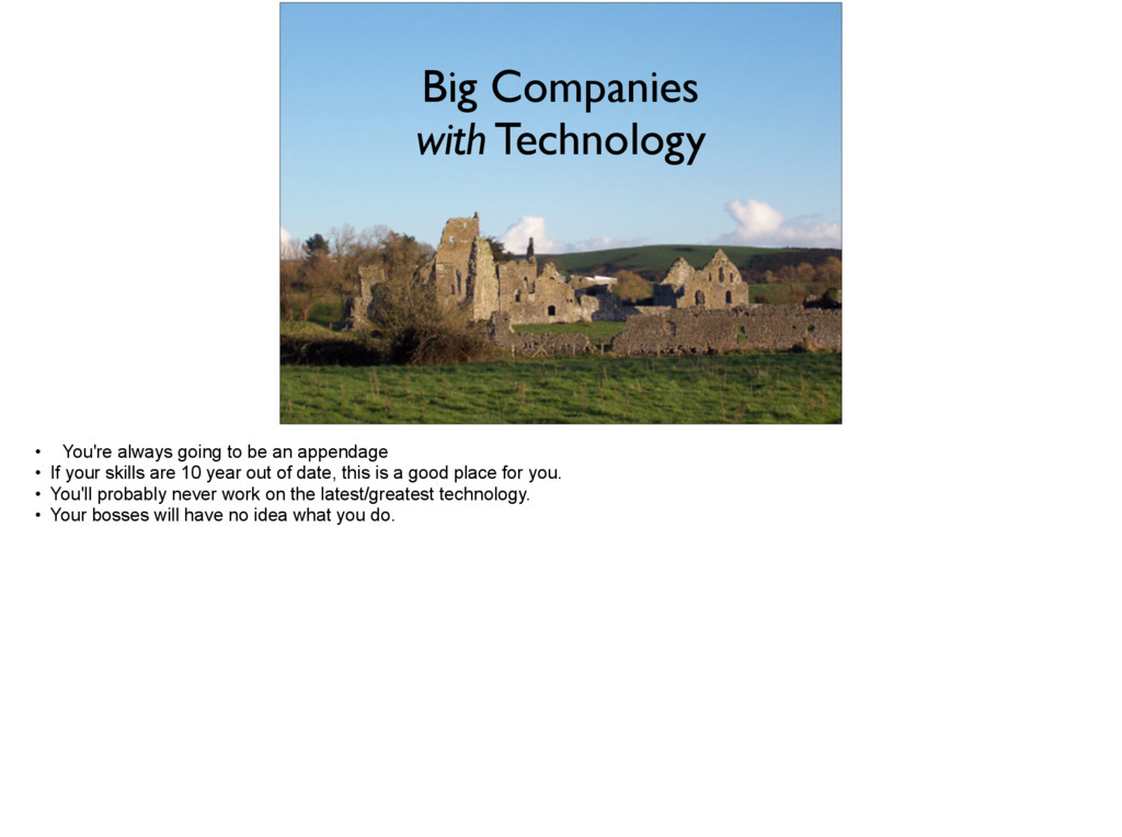 Big Companies  with Technology • You're always...