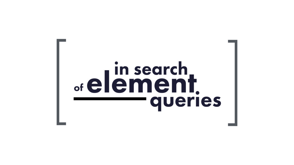 in search of element queries