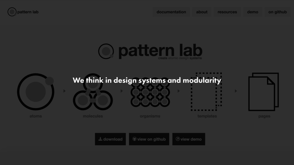 We think in design systems and modularity