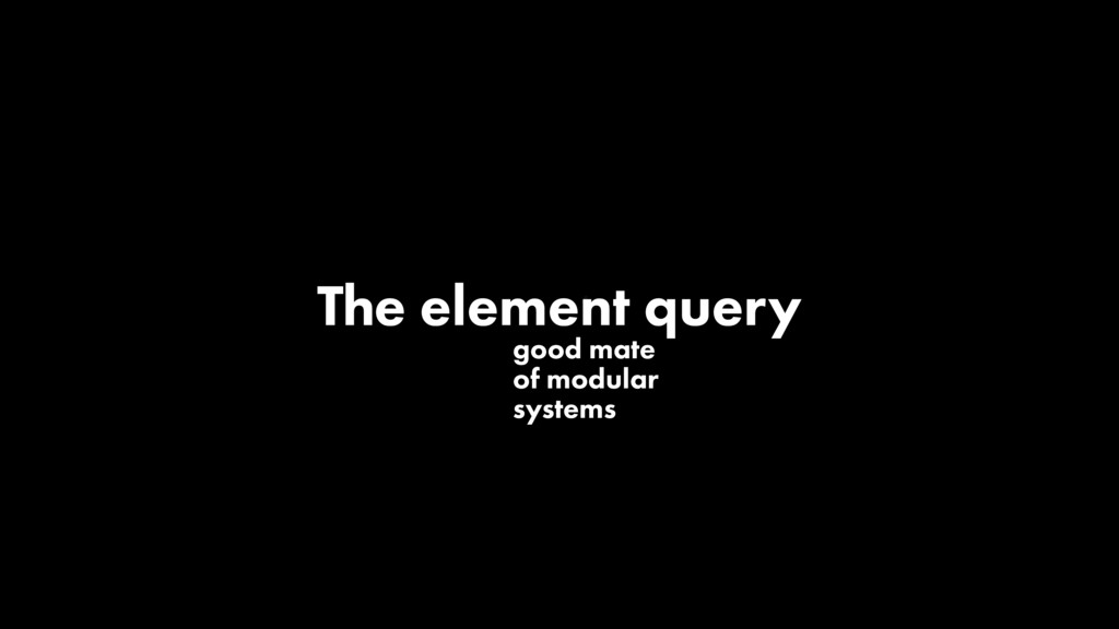 t good mate of modular systems The element query