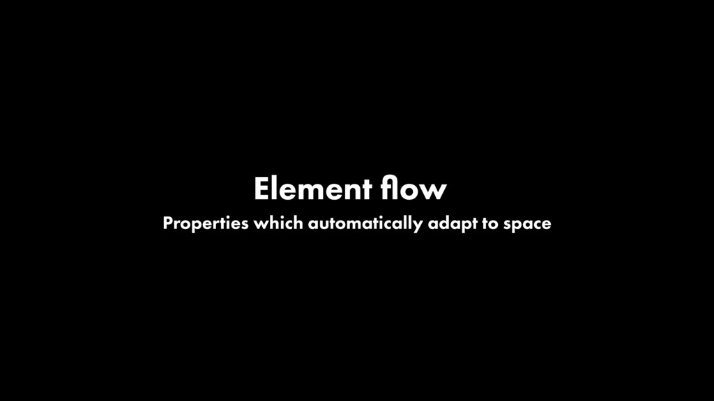 Element flow Properties which automatically adap...