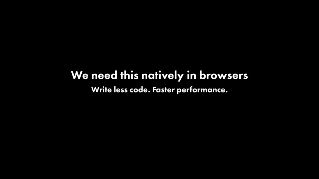 Write less code. Faster performance. We need th...