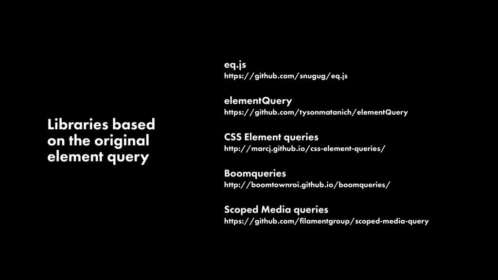 eq.js https://github.com/snugug/eq.js elementQu...