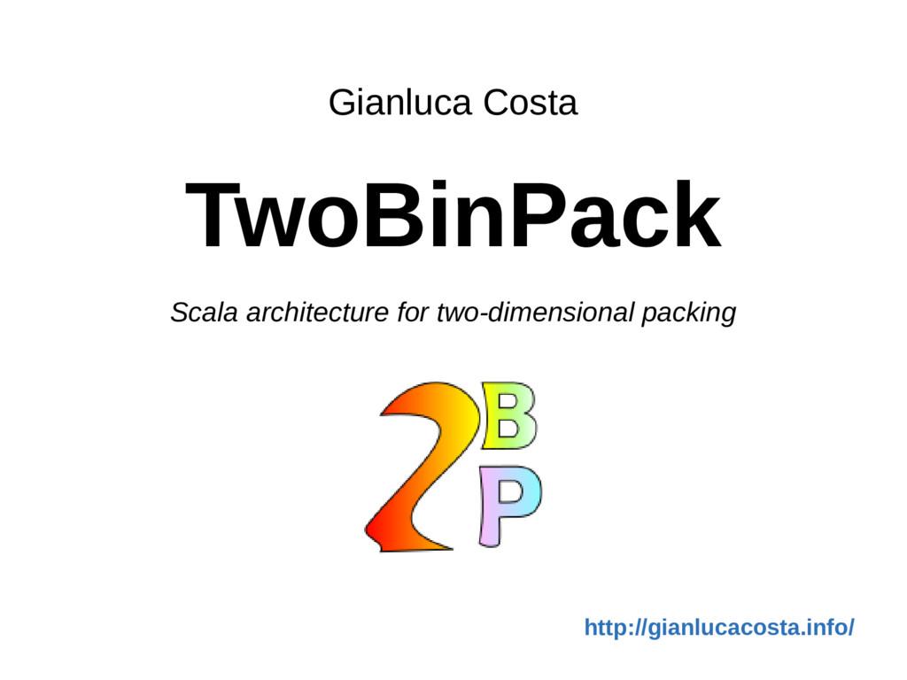 Gianluca Costa TwoBinPack Scala architecture fo...