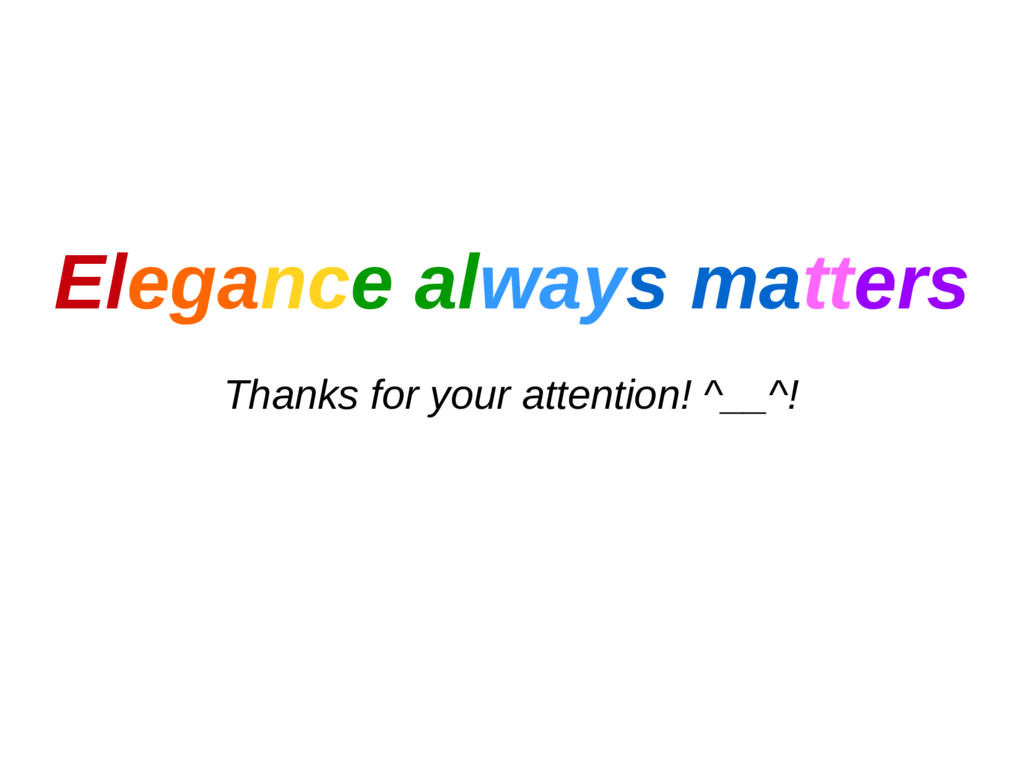 Elegance always matters Thanks for your attenti...