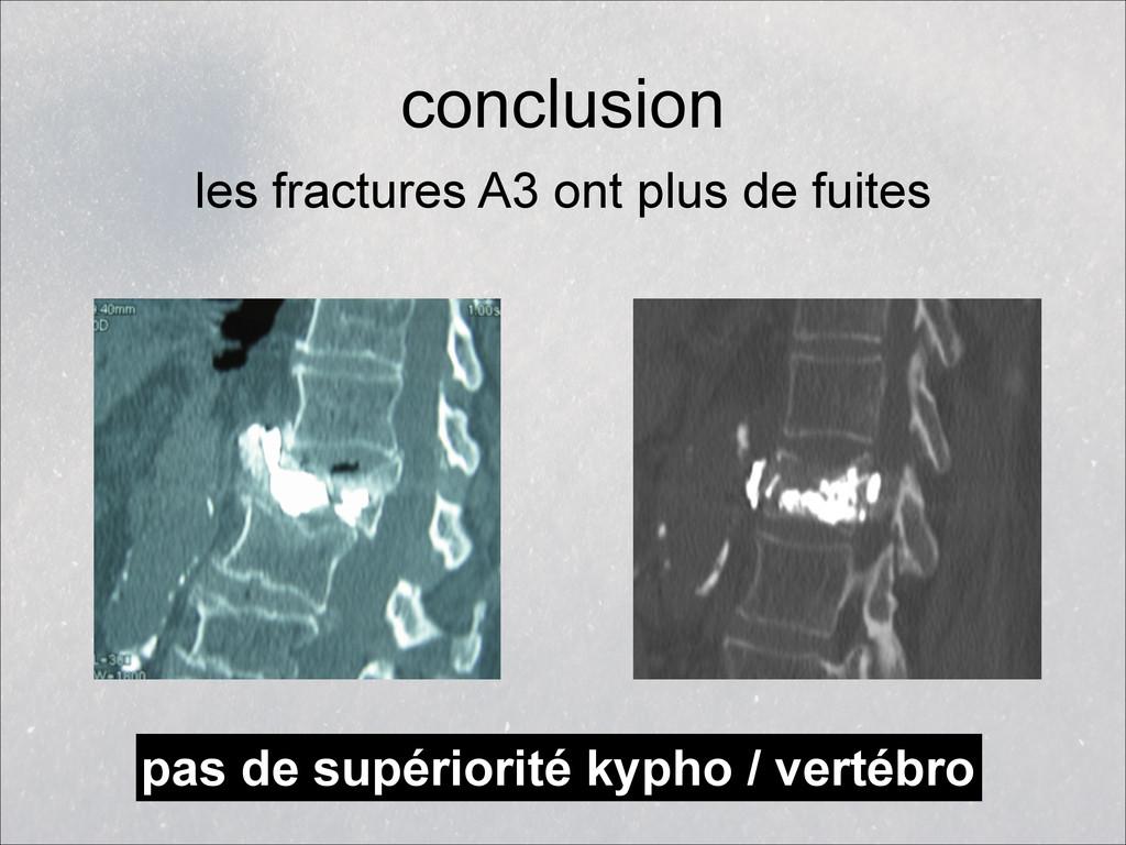 conclusion les fractures A3 ont plus de fuites ...