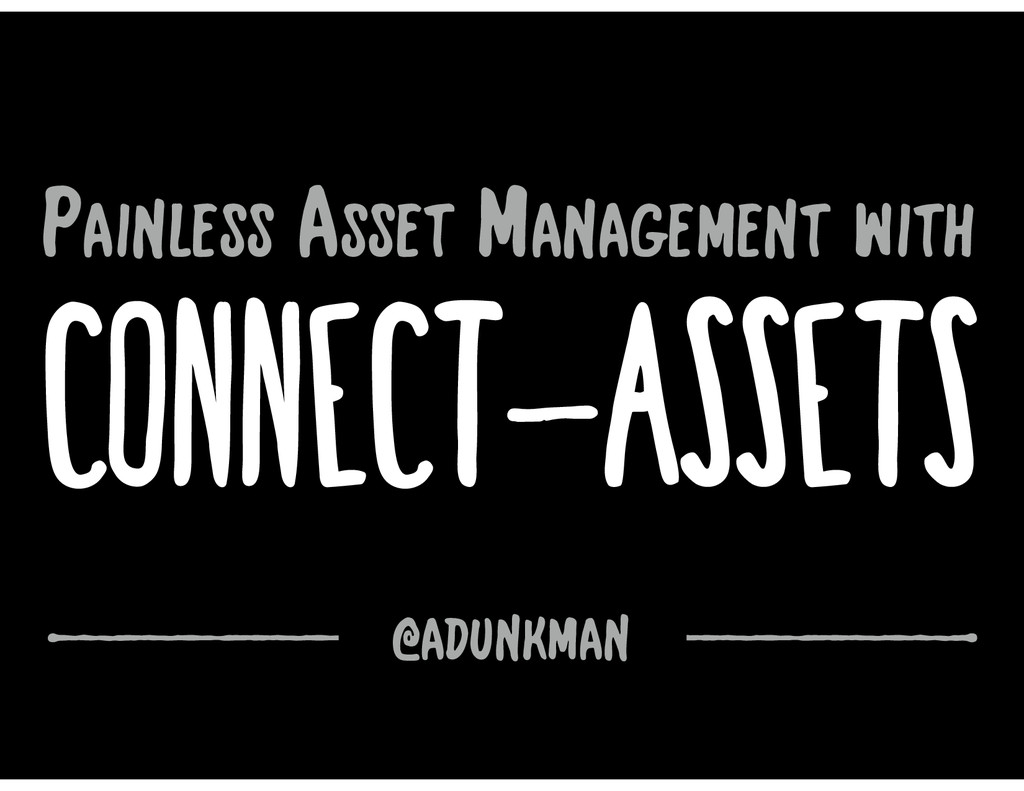 ! connect-assets @adunkman Painless Asset Manag...