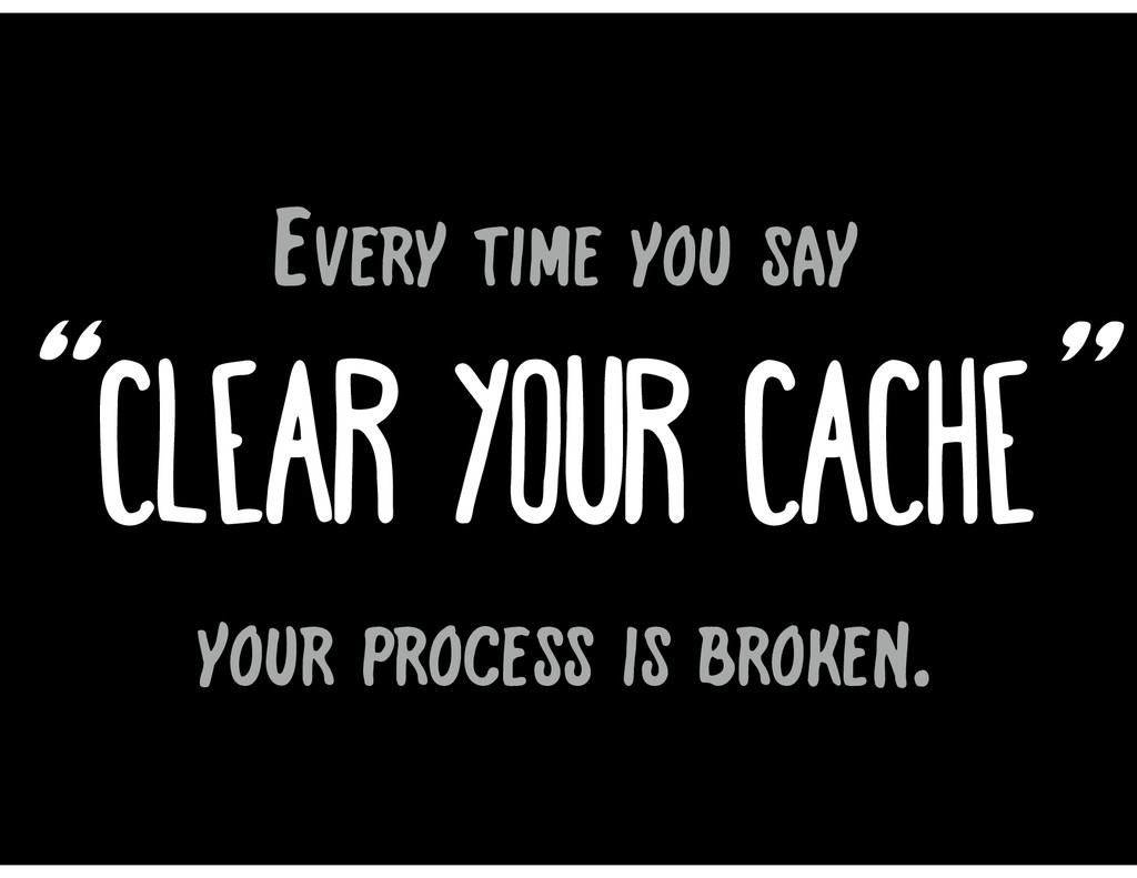 """ "" clear your cache Every time you say your pr..."