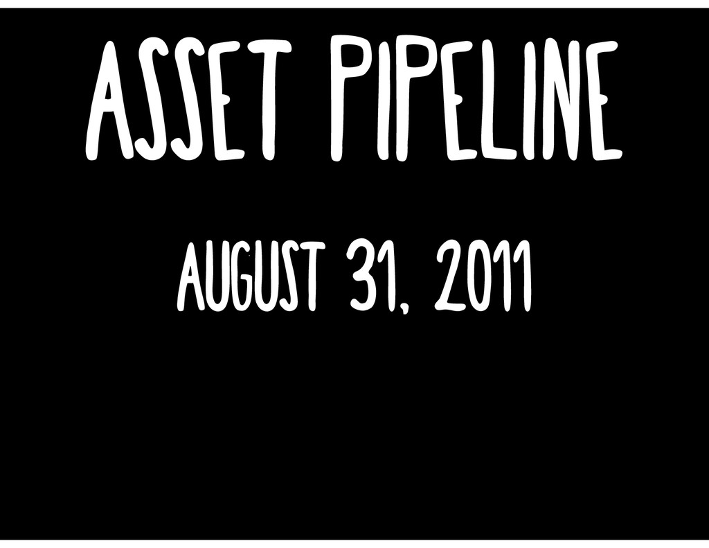 asset pipeline August 31, 2011