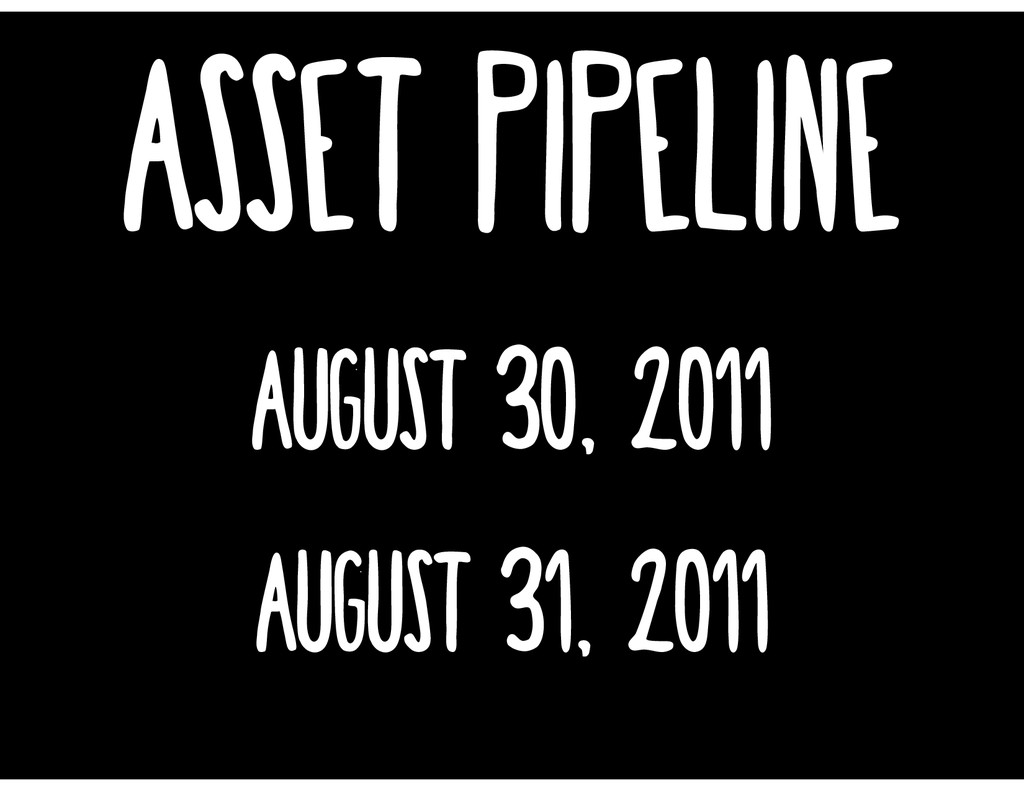 asset pipeline August 31, 2011 August 30, 2011