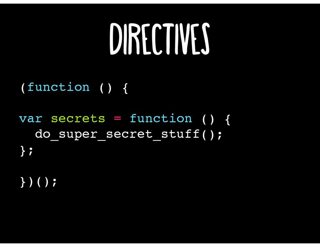 Directives (function () { var secrets = functio...