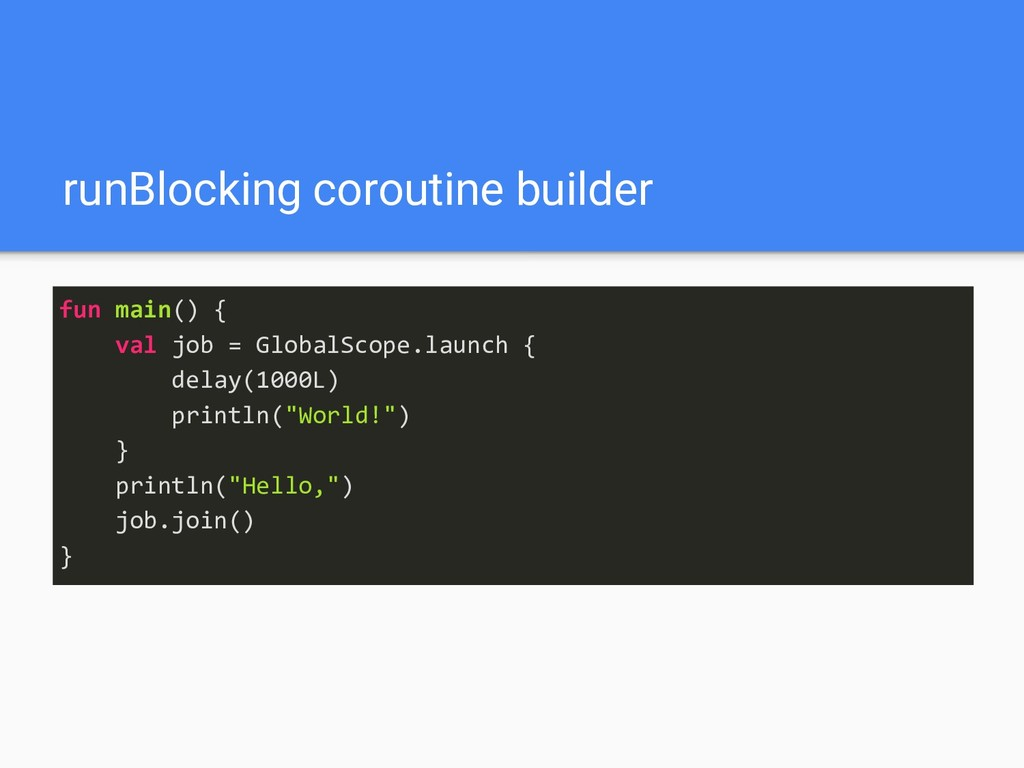 runBlocking coroutine builder fun main() { val ...