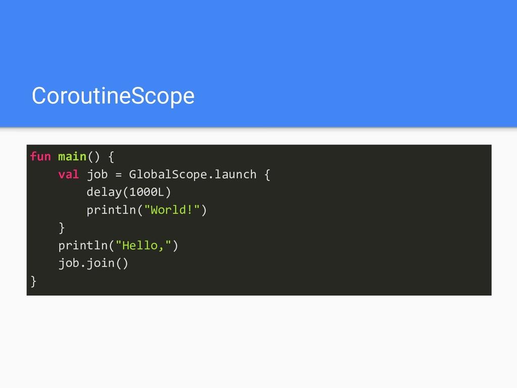 CoroutineScope fun main() { val job = GlobalSco...