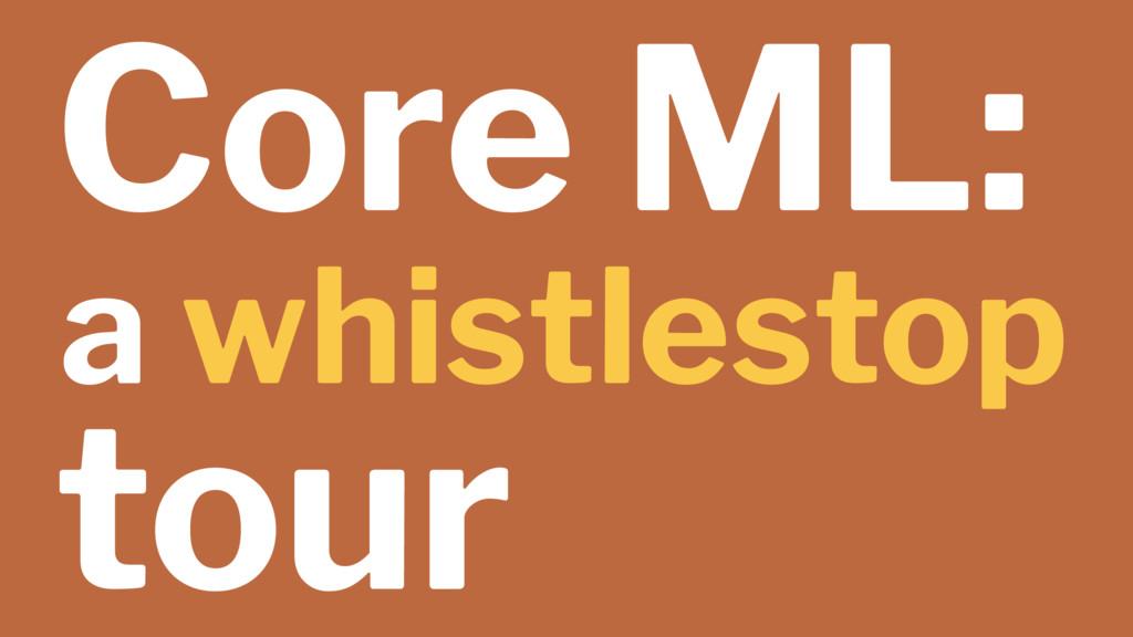 Core ML: a whistlestop tour