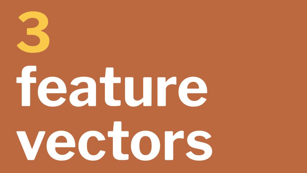 3 feature vectors