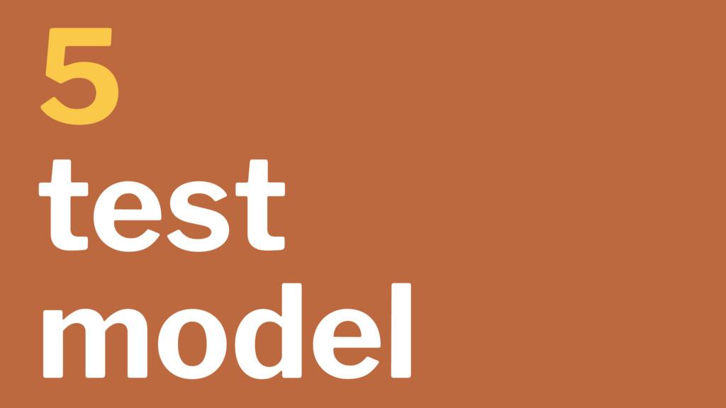 5 test model