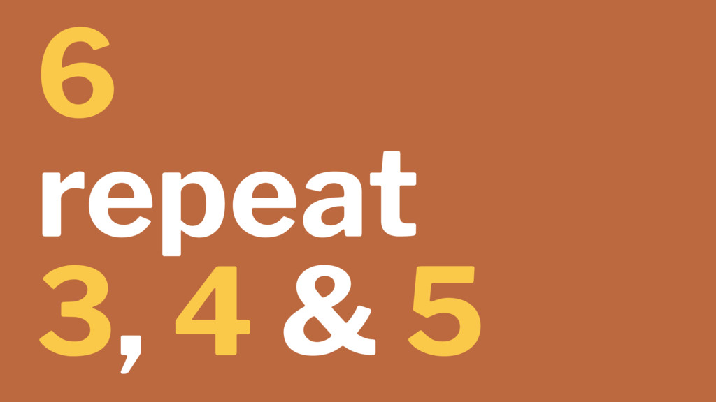 6 repeat 3, 4 & 5