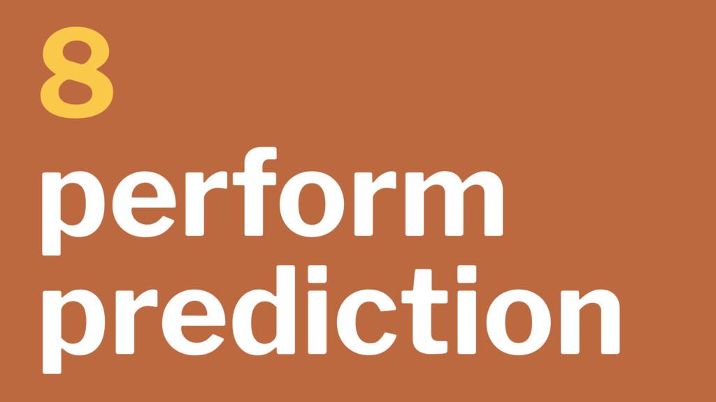8 perform prediction