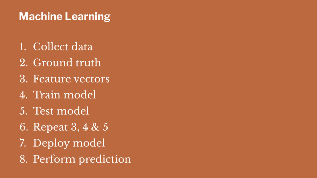 Machine Learning 1. Collect data 2. Ground trut...