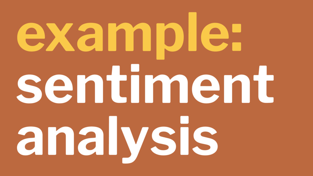 example: sentiment analysis