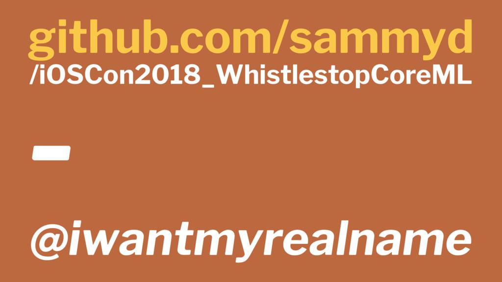 github.com/sammyd /iOSCon2018_WhistlestopCoreML...