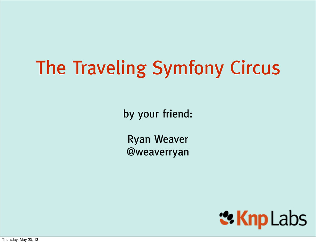 The Traveling Symfony Circus by your friend: Ry...