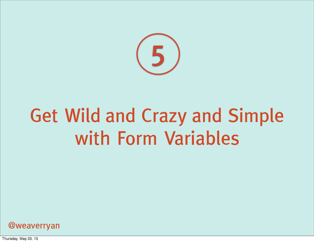 Get Wild and Crazy and Simple with Form Variabl...
