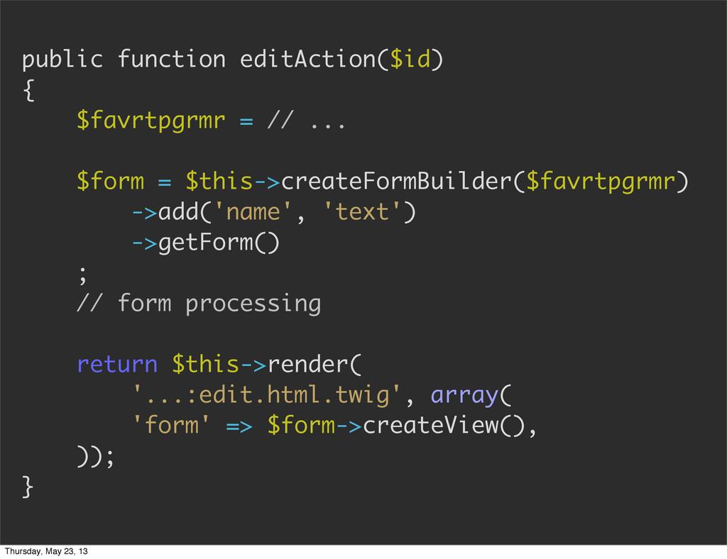 public function editAction($id) { $favrtpgrmr =...