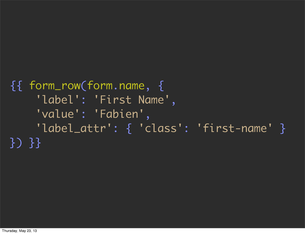 {{ form_row(form.name, { 'label': 'First Name',...