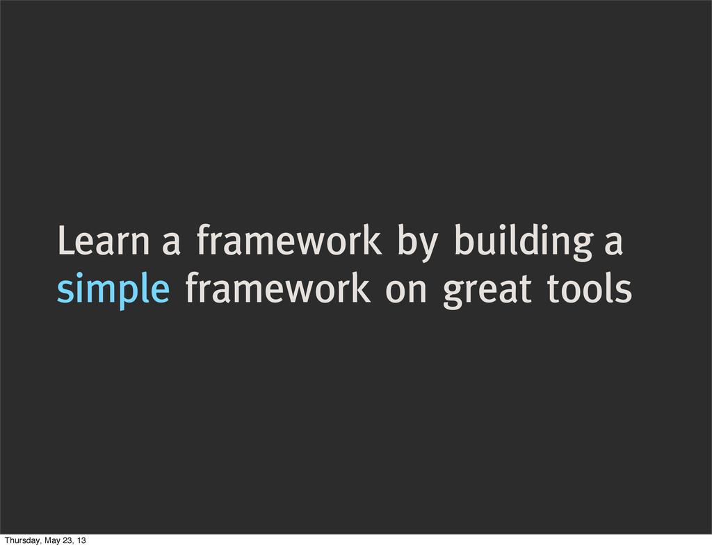 Learn a framework by building a simple framewor...
