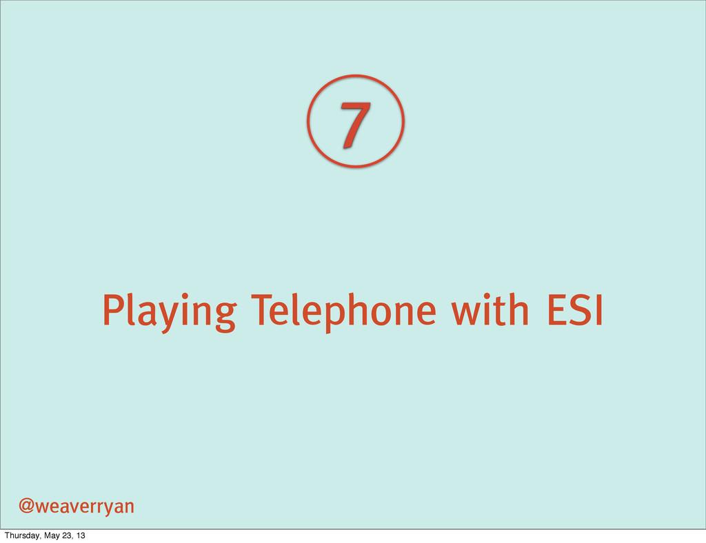 Playing Telephone with ESI @weaverryan 7 Thursd...