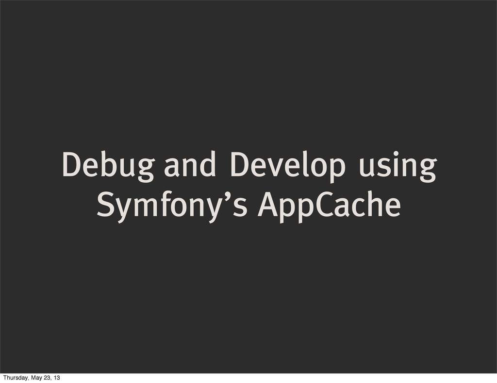 Debug and Develop using Symfony's AppCache Thur...