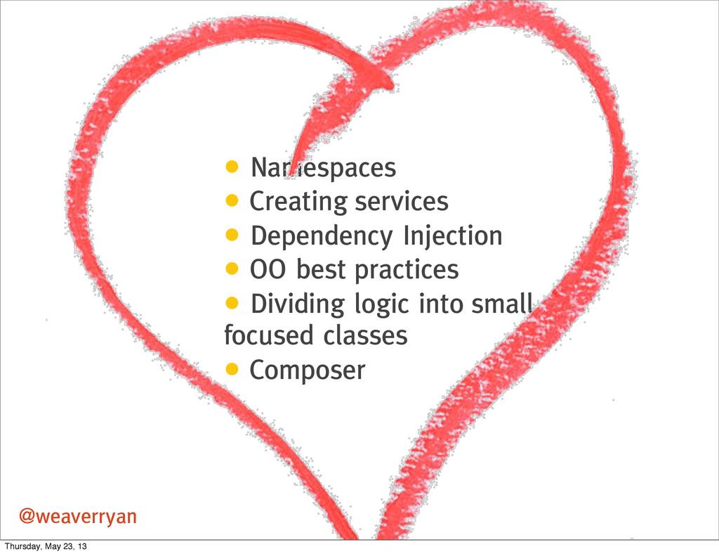 @weaverryan • Namespaces • Creating services • ...