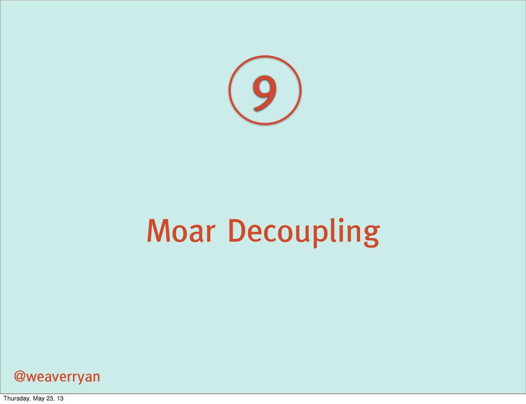 Moar Decoupling @weaverryan 9 Thursday, May 23,...