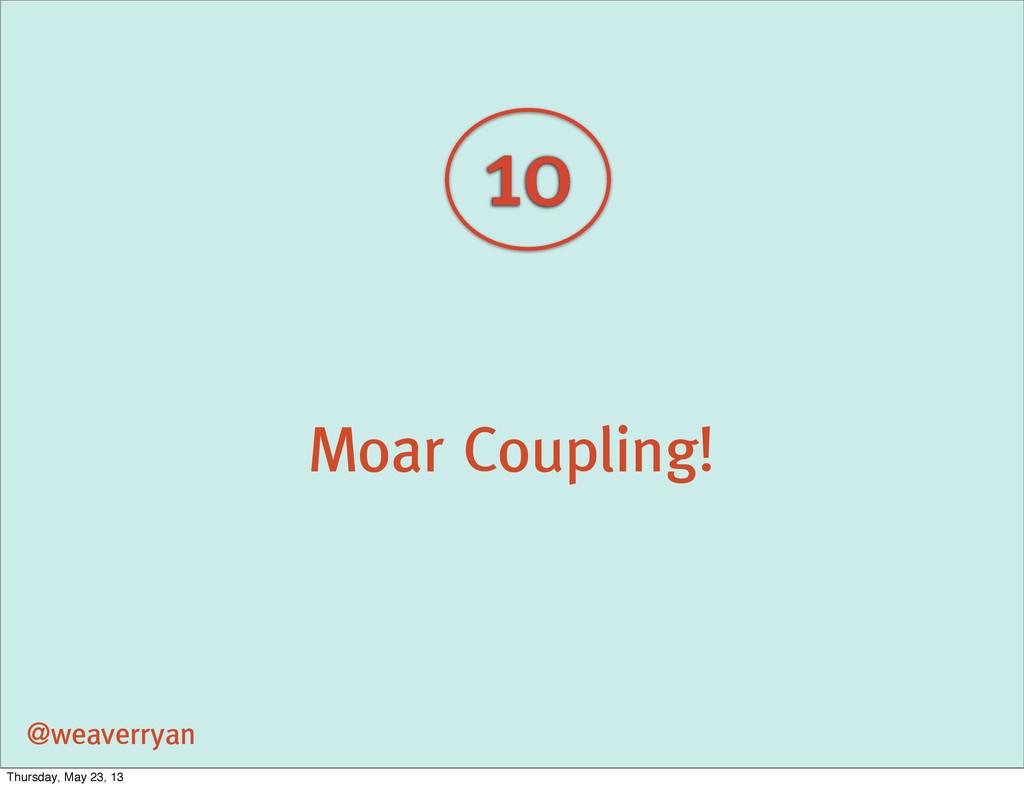Moar Coupling! @weaverryan 10 Thursday, May 23,...