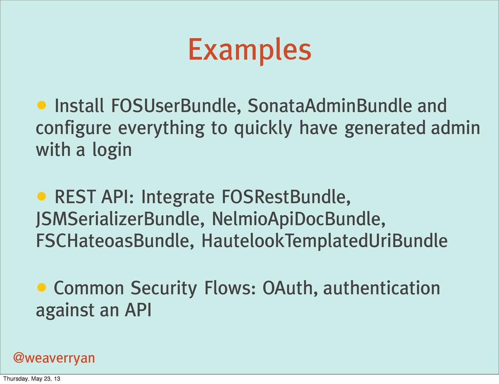 Examples @weaverryan • Install FOSUserBundle, S...